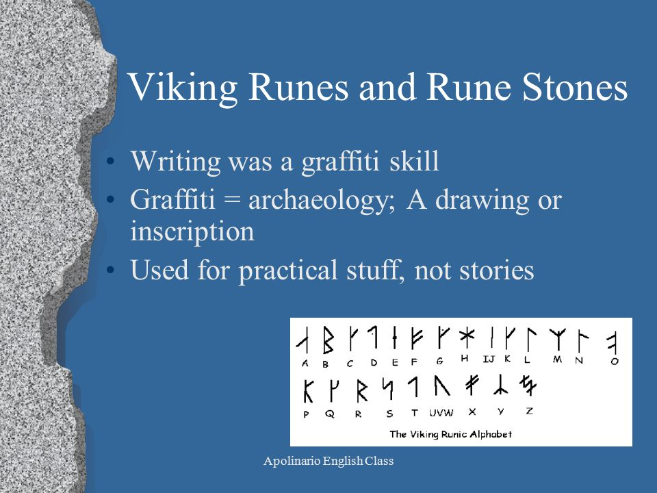Apolinario English Class Viking Runes and Rune Stones Writing was a graffiti skill Graffiti = archaeology; A drawing or inscription Used for practical stuff, not stories