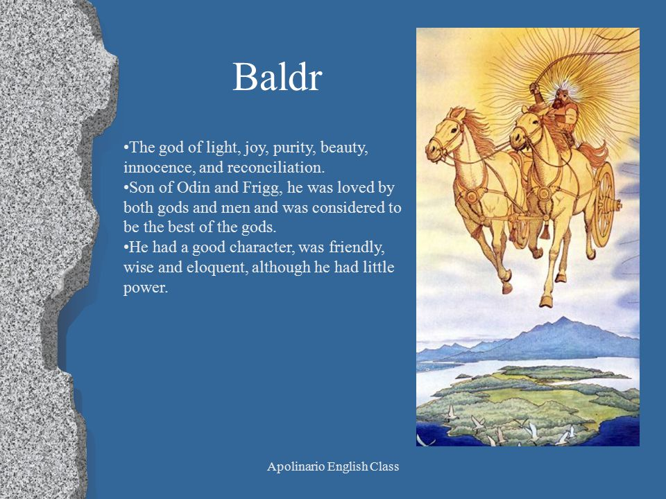 Apolinario English Class Baldr The god of light, joy, purity, beauty, innocence, and reconciliation.