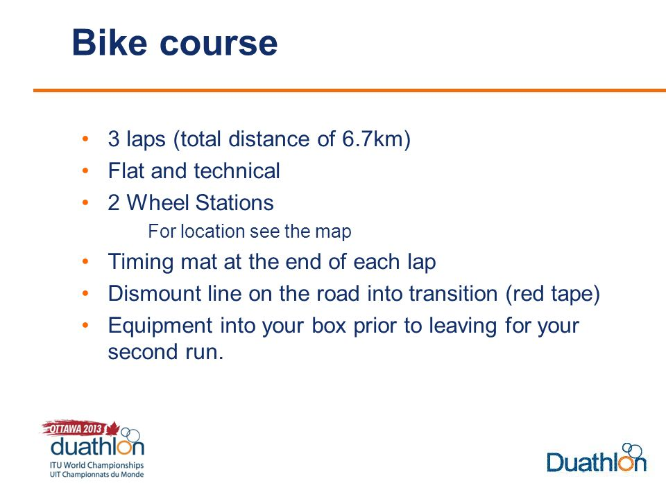 Bike course 3 laps (total distance of 6.7km) Flat and technical 2 Wheel Stations For location see the map Timing mat at the end of each lap Dismount line on the road into transition (red tape) Equipment into your box prior to leaving for your second run.