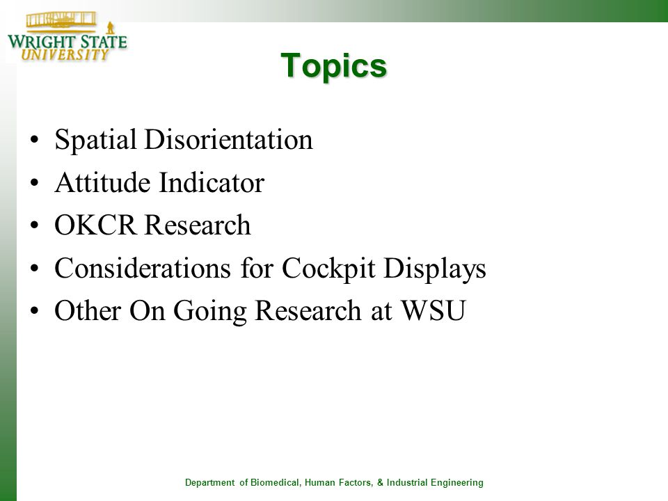 Department of Biomedical, Human Factors, & Industrial Engineering Topics Spatial Disorientation Attitude Indicator OKCR Research Considerations for Co