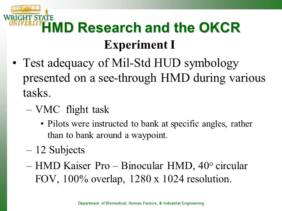 Department of Biomedical, Human Factors, & Industrial Engineering HMD Research and the OKCR Experiment I Test adequacy of Mil-Std HUD symbology presen