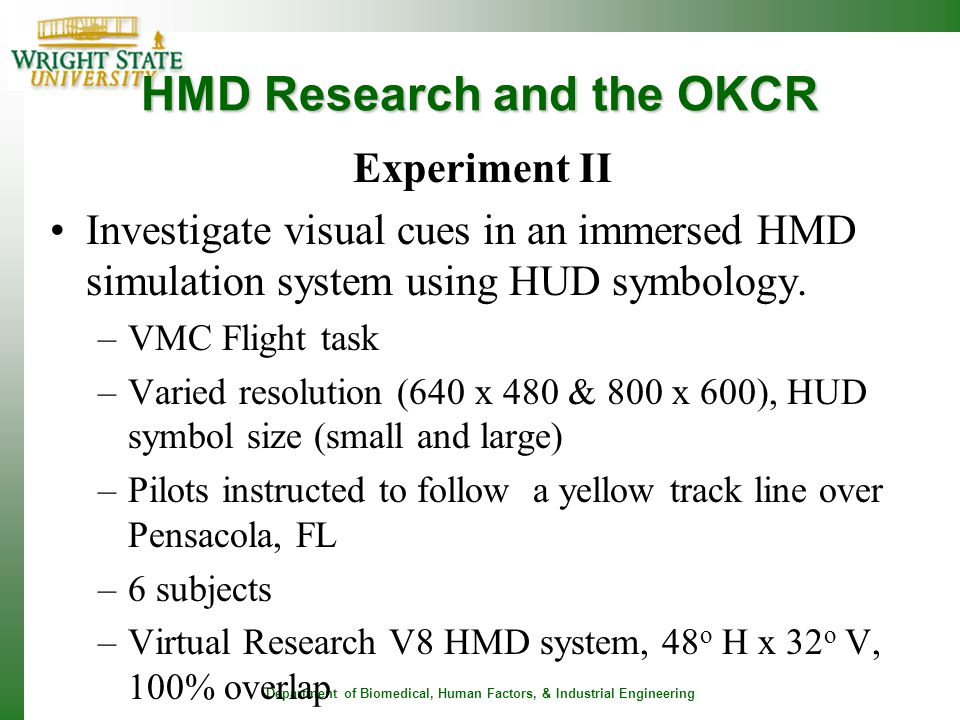 Department of Biomedical, Human Factors, & Industrial Engineering HMD Research and the OKCR Experiment II Investigate visual cues in an immersed HMD s