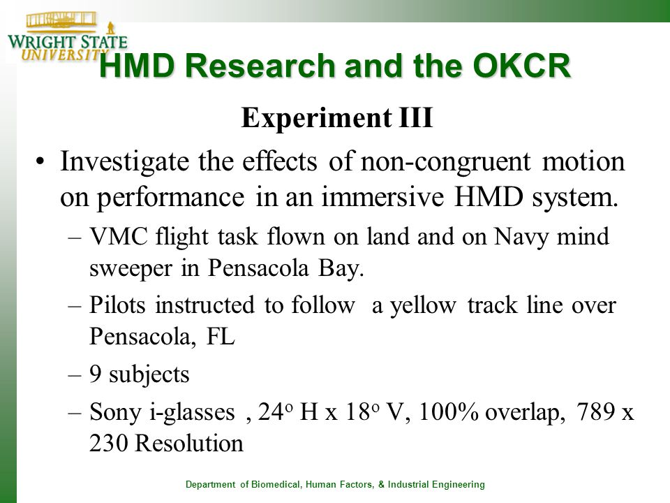 Department of Biomedical, Human Factors, & Industrial Engineering HMD Research and the OKCR Experiment III Investigate the effects of non-congruent mo