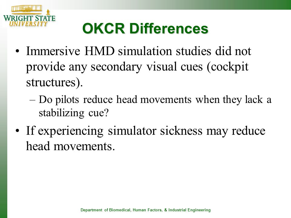 Department of Biomedical, Human Factors, & Industrial Engineering OKCR Differences Immersive HMD simulation studies did not provide any secondary visu