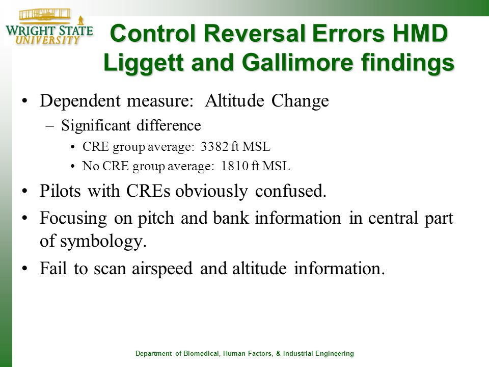 Department of Biomedical, Human Factors, & Industrial Engineering Control Reversal Errors HMD Liggett and Gallimore findings Dependent measure: Altitu