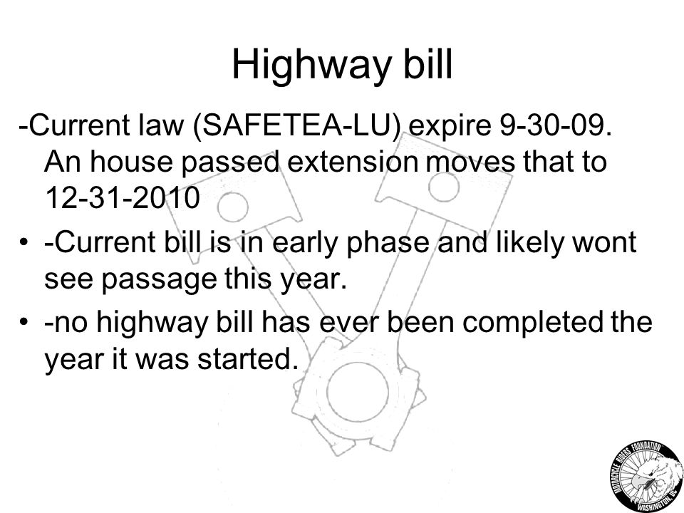 Highway bill -Current law (SAFETEA-LU) expire 9-30-09.