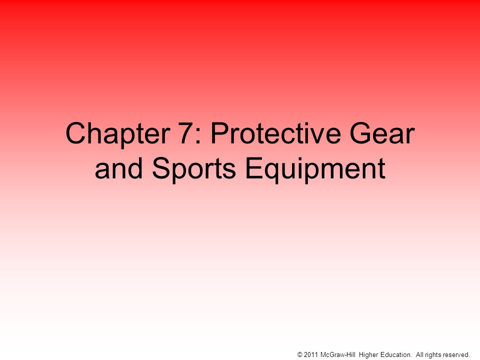 Selection, fitting and maintenance of protective equipment are critical in injury prevention Athletic trainers must have knowledge of protective equipment available for different sports and proper fitting procedures Protection is critical in contact and collision sports Athletic trainers must also have knowledge of how and when protective equipment should be used to facilitate rehabilitation © 2011 McGraw-Hill Higher Education.