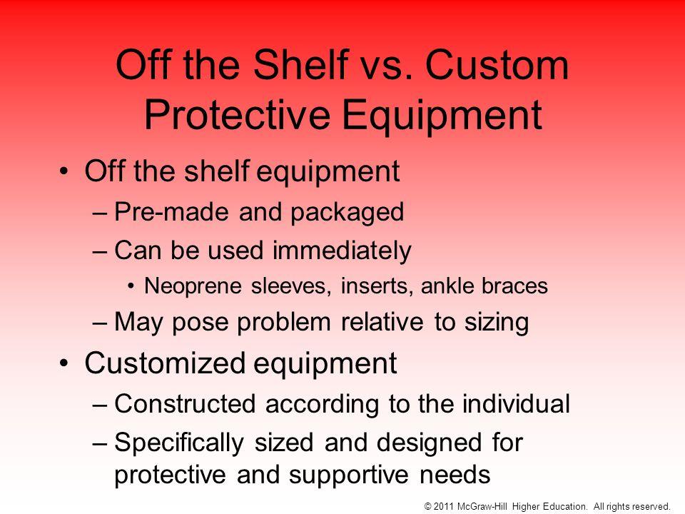 Off the Shelf vs. Custom Protective Equipment Off the shelf equipment –Pre-made and packaged –Can be used immediately Neoprene sleeves, inserts, ankle