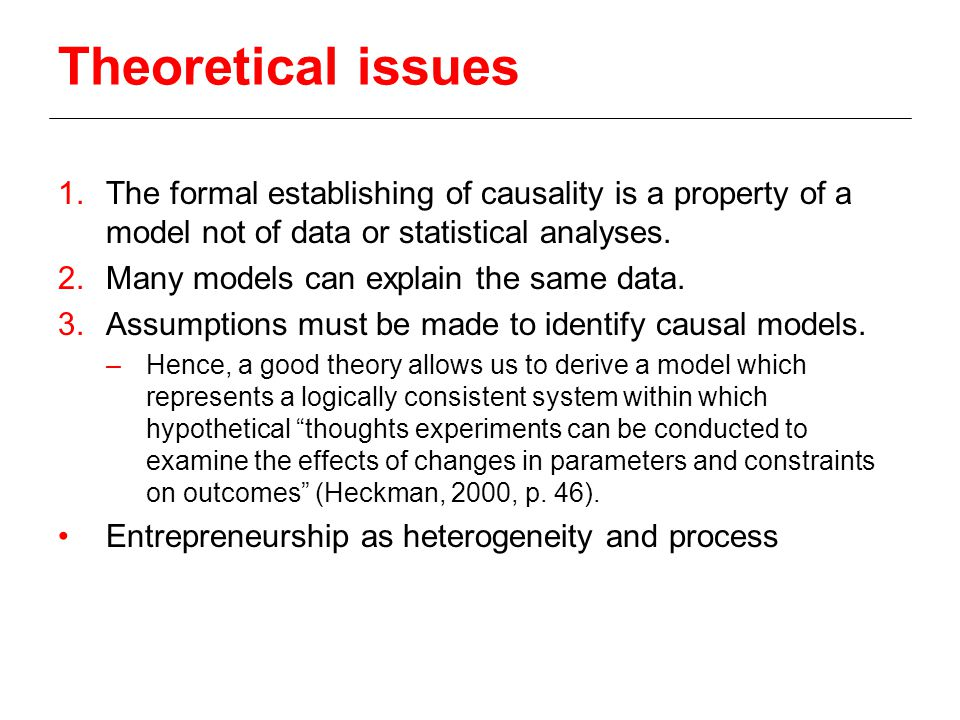 Theoretical issues 1.The formal establishing of causality is a property of a model not of data or statistical analyses.