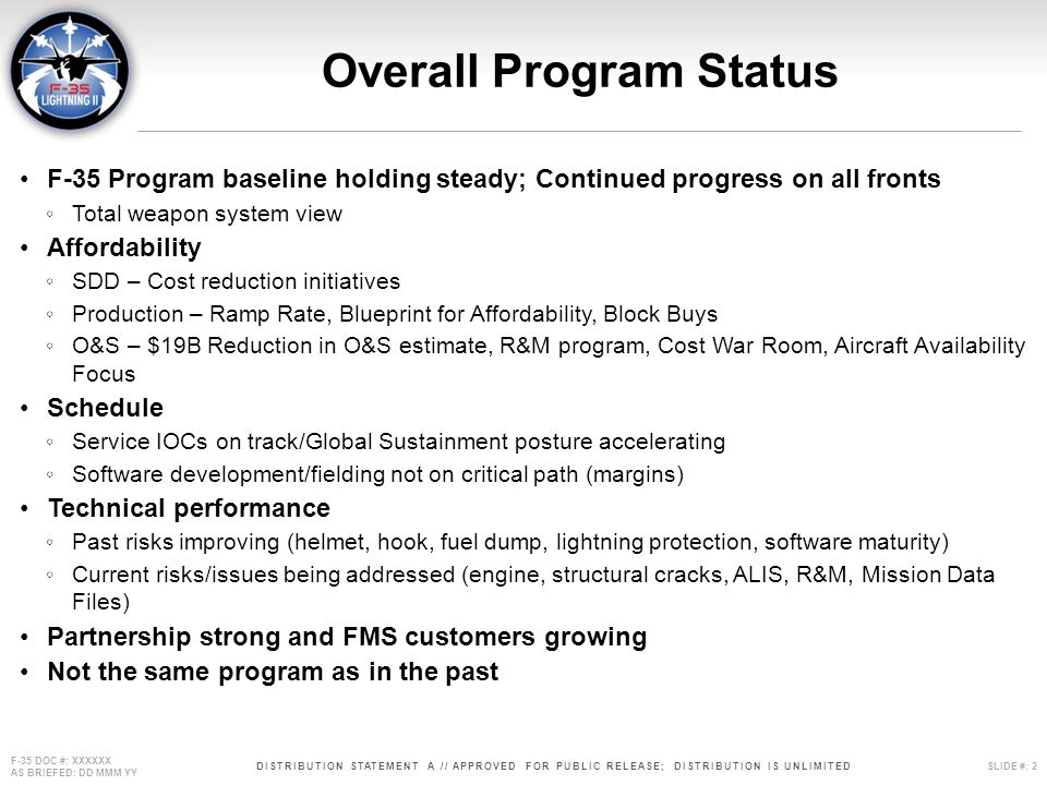 DISTRIBUTION STATEMENT A // APPROVED FOR PUBLIC RELEASE; DISTRIBUTION IS UNLIMITEDSLIDE #: 2 F-35 DOC #: XXXXXX AS BRIEFED: DD MMM YY F-35 Program bas