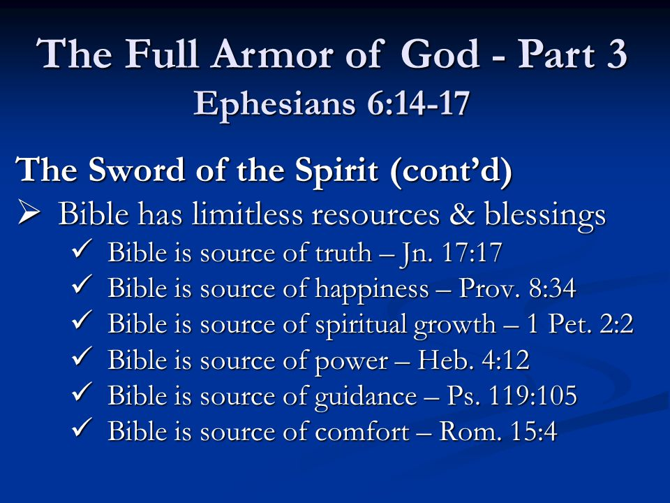 The Sword of the Spirit (cont'd)  Bible has limitless resources & blessings Bible is source of truth – Jn.