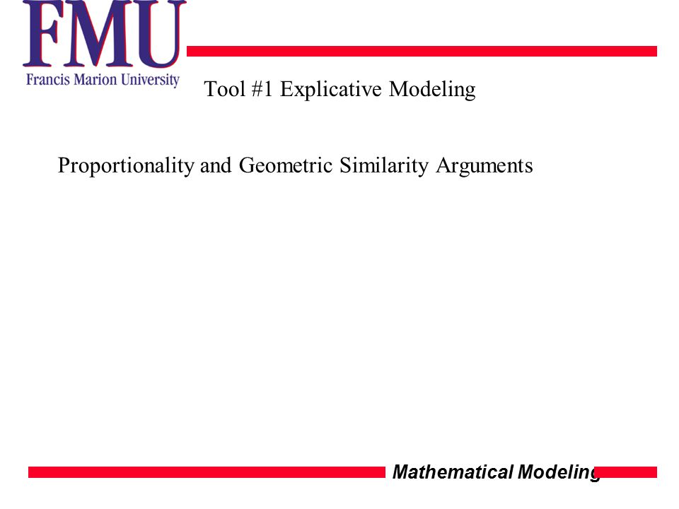 Mathematical Modeling Tool #1 Explicative Modeling Proportionality and Geometric Similarity Arguments