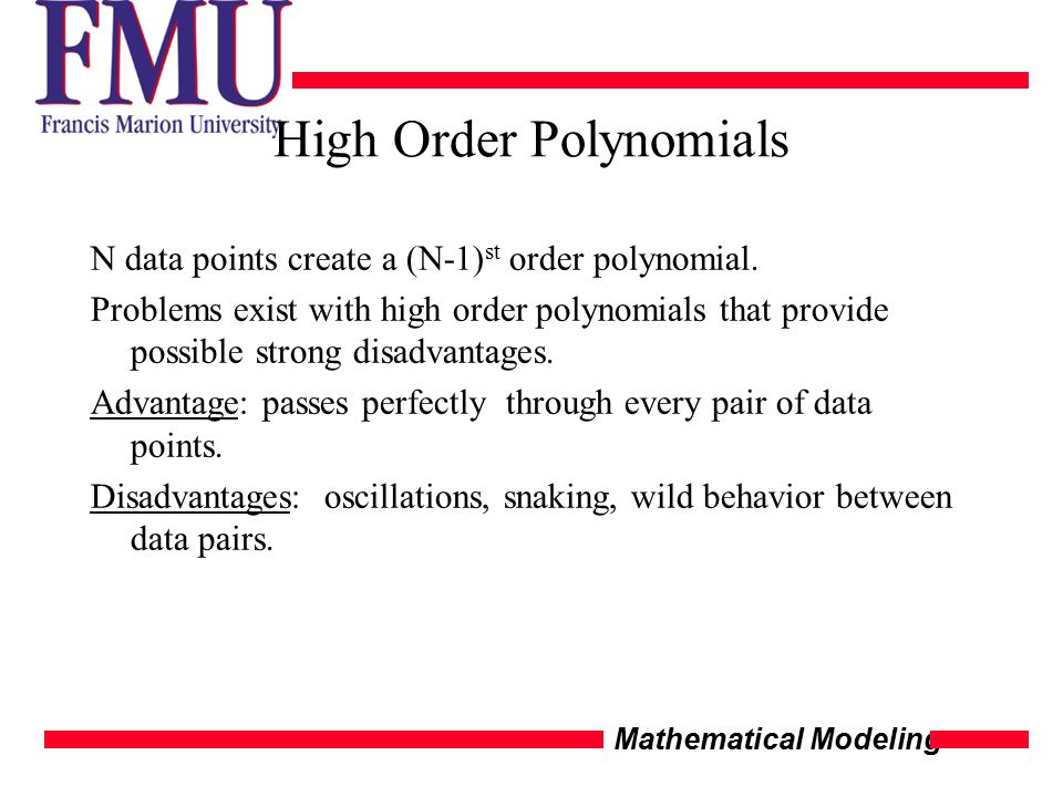 Mathematical Modeling High Order Polynomials N data points create a (N-1) st order polynomial.