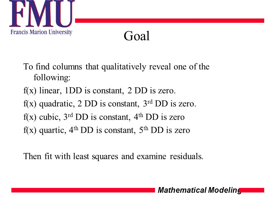Mathematical Modeling Goal To find columns that qualitatively reveal one of the following: f(x) linear, 1DD is constant, 2 DD is zero.