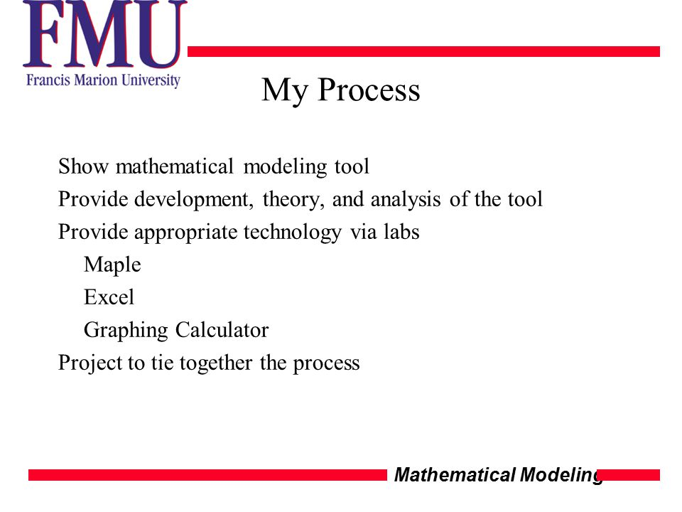 Mathematical Modeling My Process Show mathematical modeling tool Provide development, theory, and analysis of the tool Provide appropriate technology