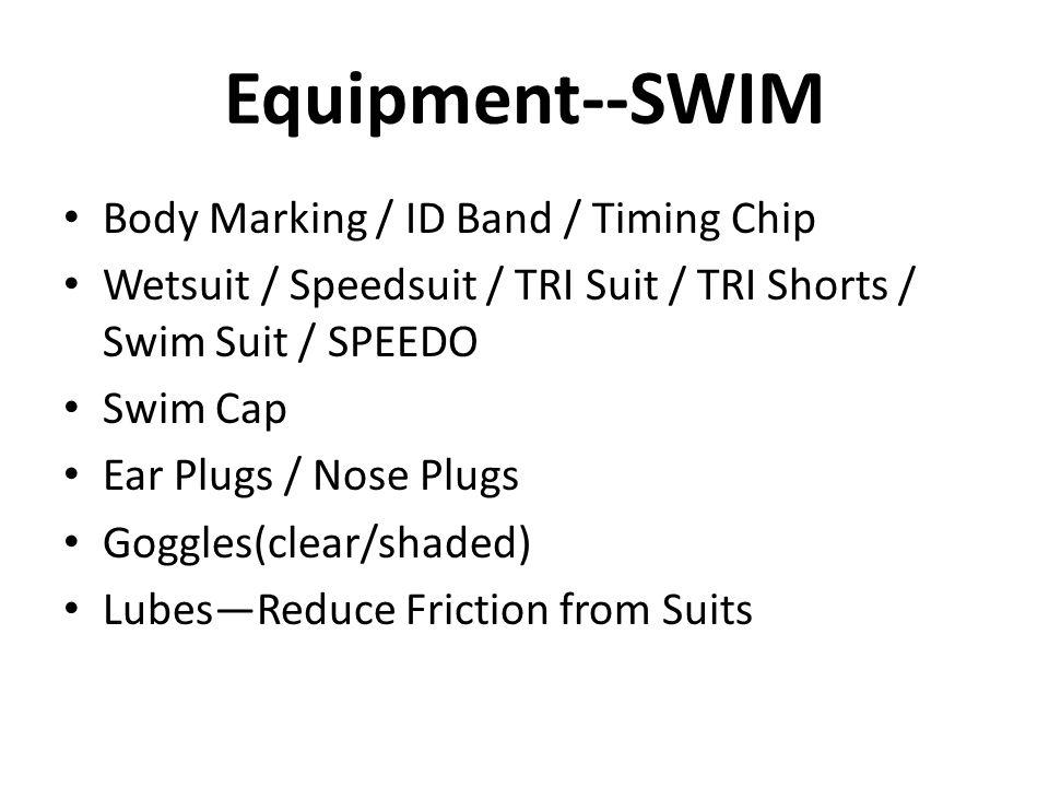 Equipment--SWIM Body Marking / ID Band / Timing Chip Wetsuit / Speedsuit / TRI Suit / TRI Shorts / Swim Suit / SPEEDO Swim Cap Ear Plugs / Nose Plugs