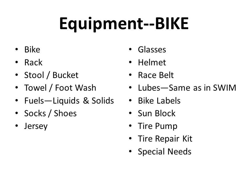Bike Rack Stool / Bucket Towel / Foot Wash Fuels—Liquids & Solids Socks / Shoes Jersey Glasses Helmet Race Belt Lubes—Same as in SWIM Bike Labels Sun