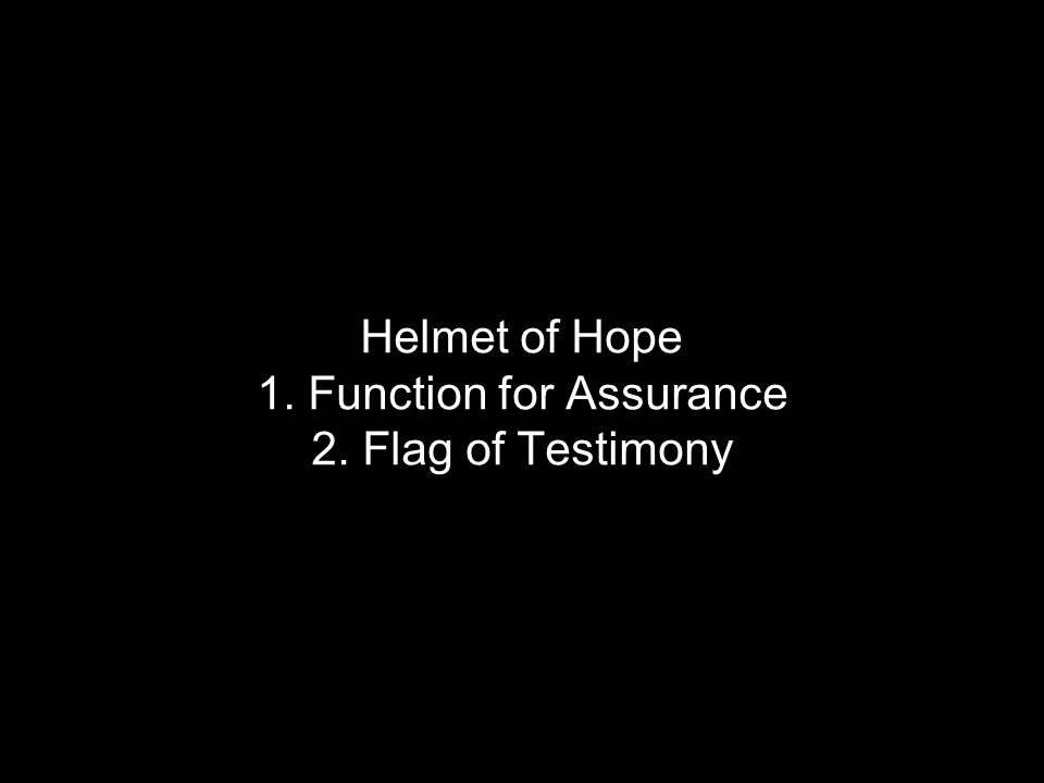 Helmet of Hope 1. Function for Assurance 2. Flag of Testimony