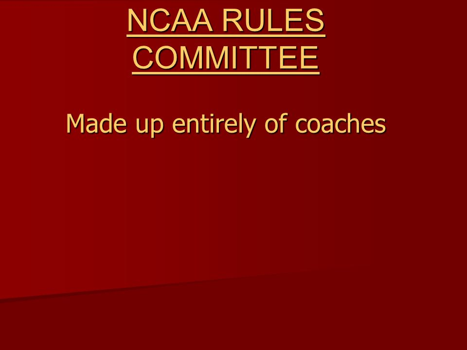 NCAA RULES COMMITTEE Made up entirely of coaches
