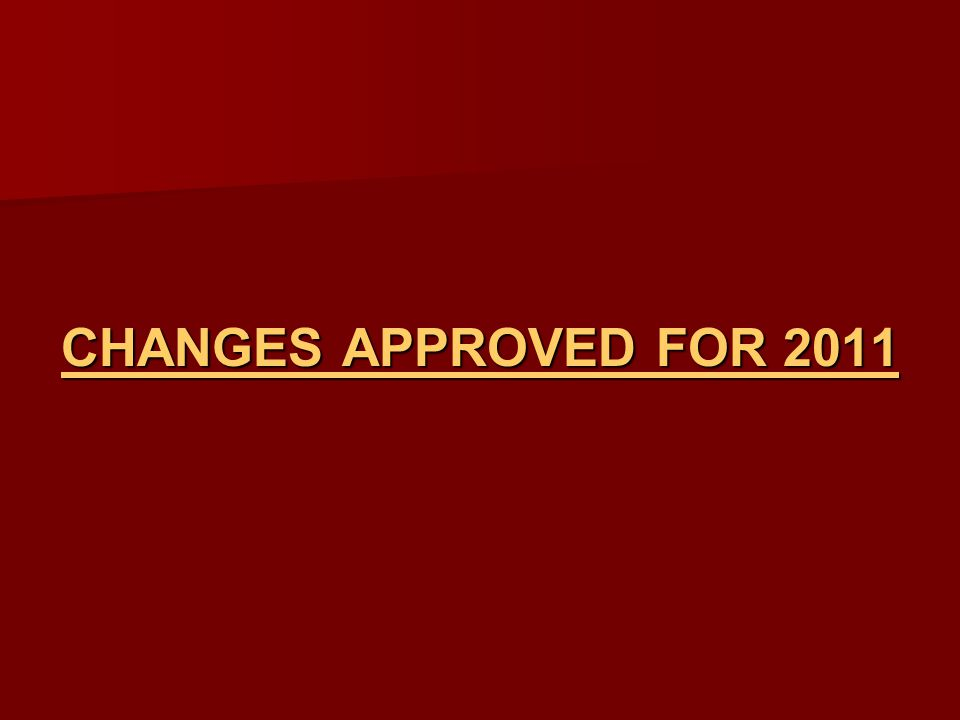 CHANGES APPROVED FOR 2011