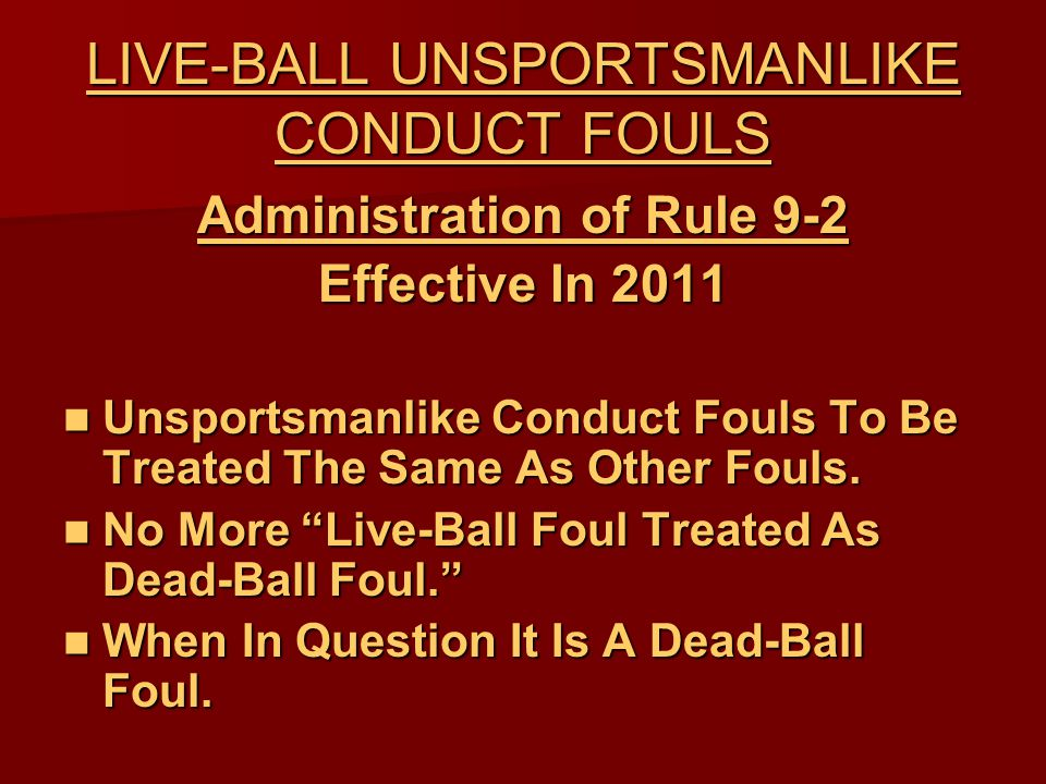 LIVE-BALL UNSPORTSMANLIKE CONDUCT FOULS Administration of Rule 9-2 Effective In 2011 Unsportsmanlike Conduct Fouls To Be Treated The Same As Other Fouls.