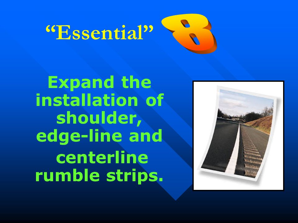 """Essential"" Expand the installation of shoulder, edge-line and centerline rumble strips."