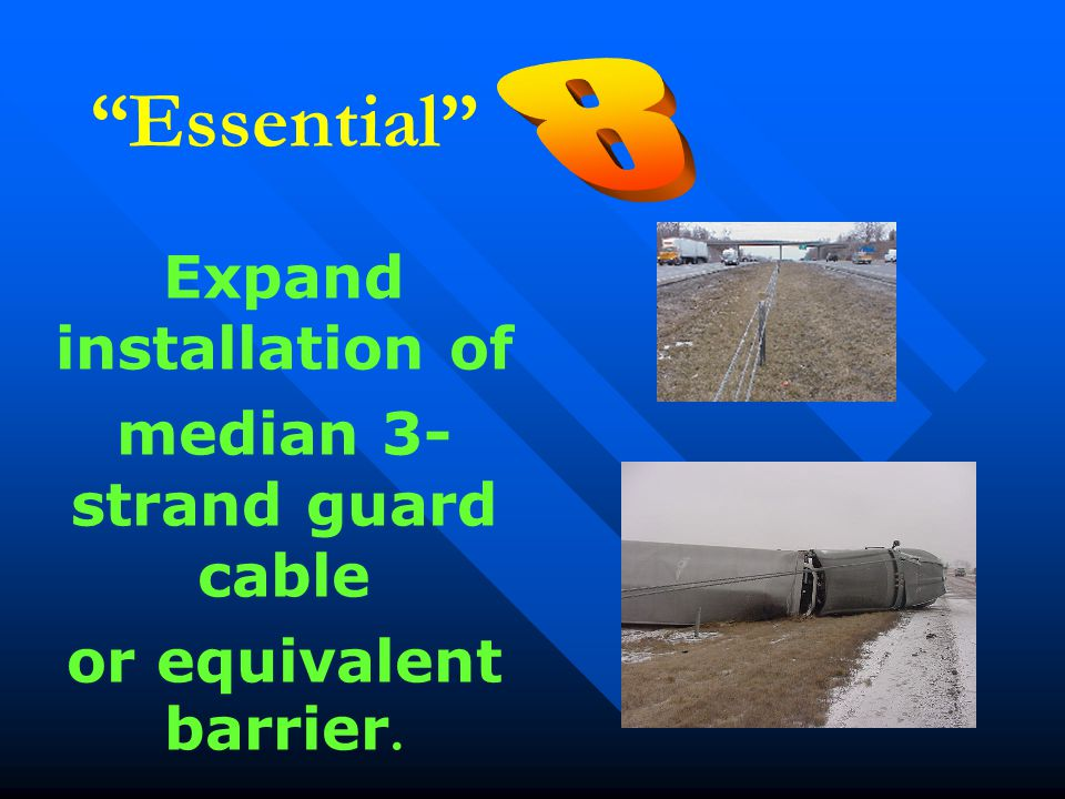 """Essential"" Expand installation of median 3- strand guard cable or equivalent barrier."