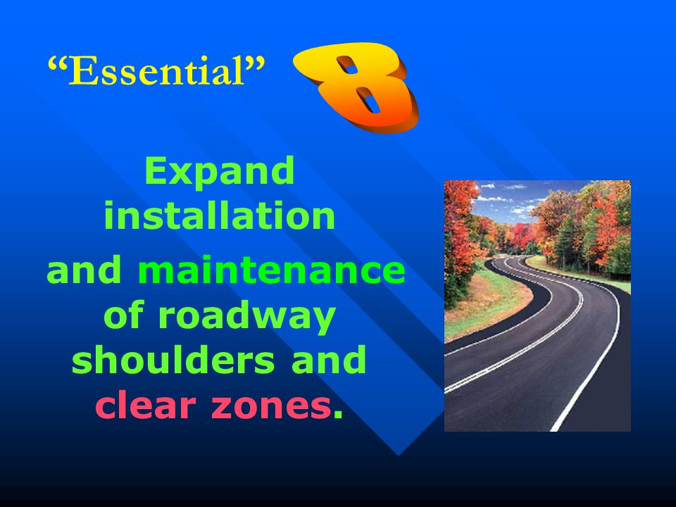 """Essential"" Expand installation and maintenance of roadway shoulders and clear zones."