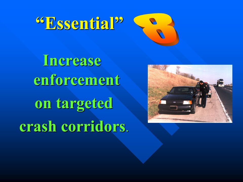 """Essential"" Increase enforcement on targeted on targeted crash corridors. crash corridors."