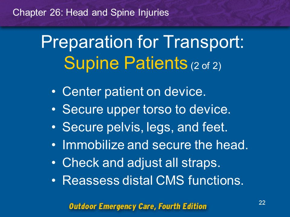 Chapter 26: Head and Spine Injuries 23 Preparation for Transport: Sitting Patients Maintain manual in-line stabilization.