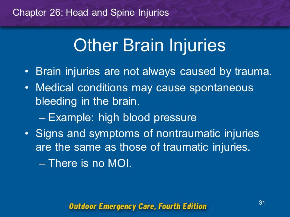Chapter 26: Head and Spine Injuries 32 Complications of Head Injury Cerebral edema is one of the most serious complications.