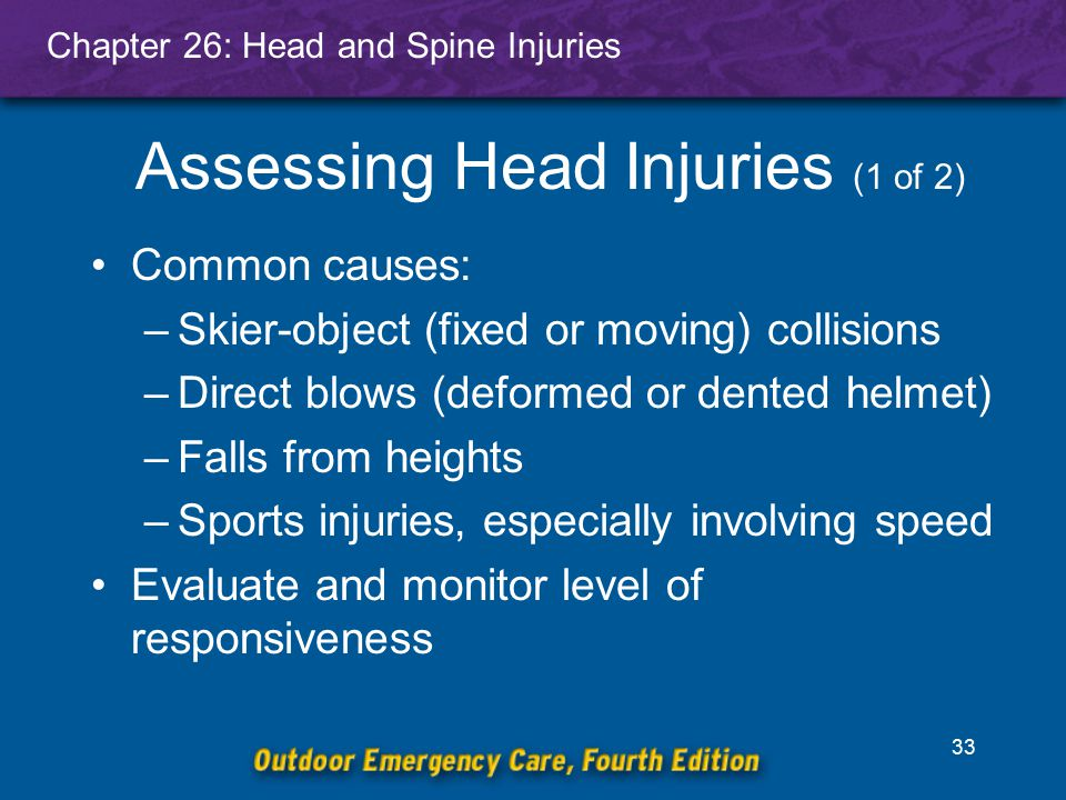Chapter 26: Head and Spine Injuries 34 Assessing Head Injuries (2 of 2) Blunt injuries are associated with trauma.