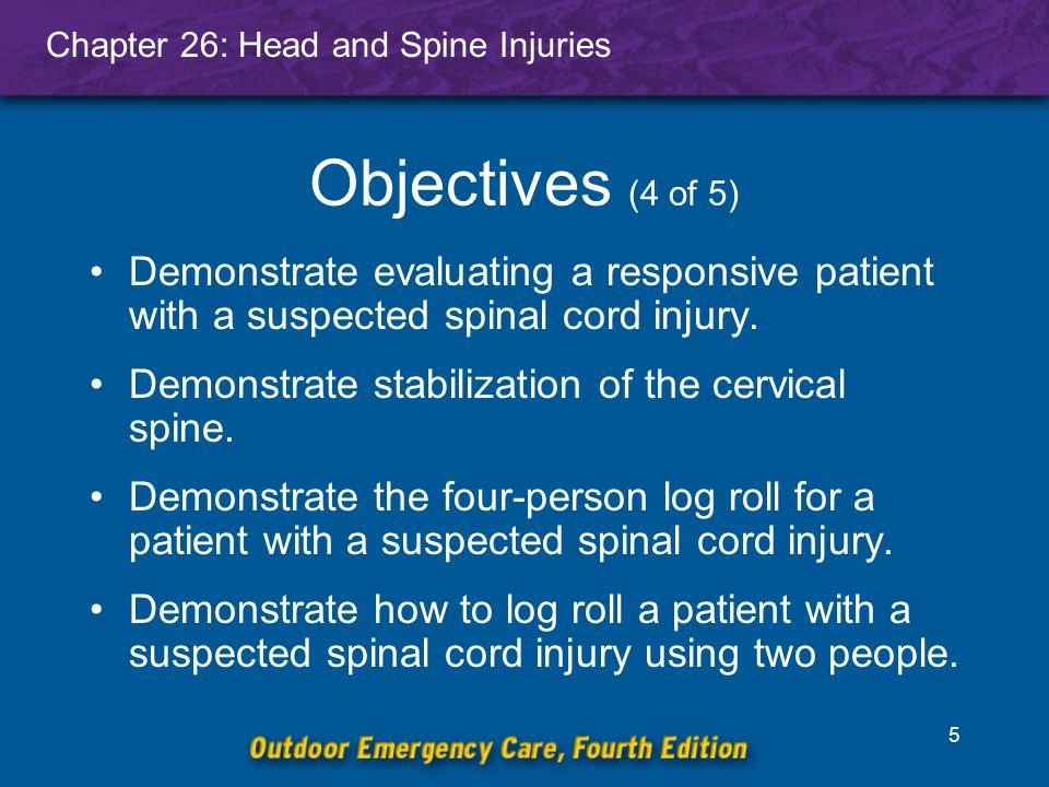 Chapter 26: Head and Spine Injuries 6 Demonstrate securing a patient to a long backboard.