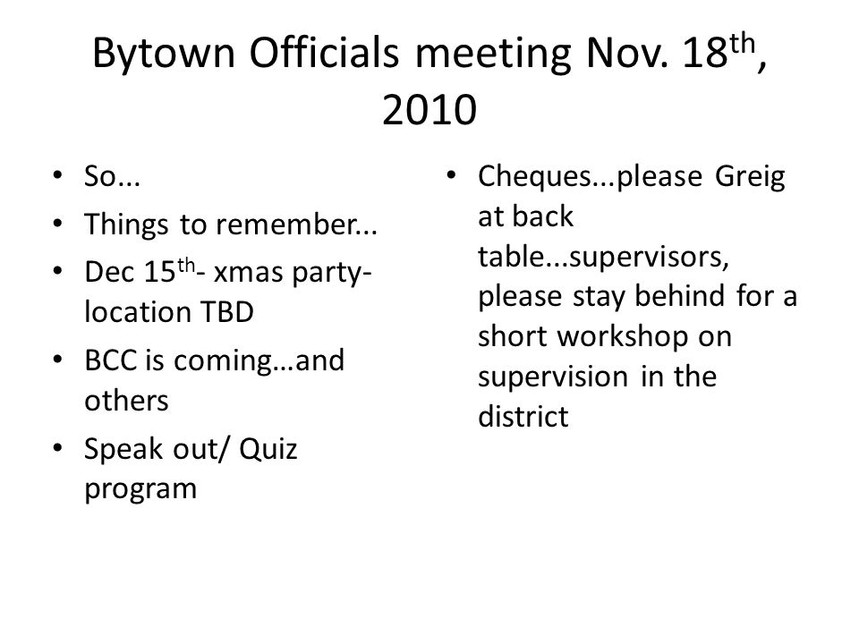 Bytown Officials meeting Nov. 18 th, 2010 So... Things to remember...