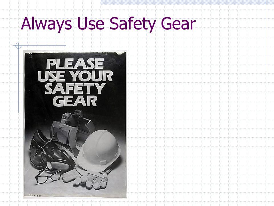 Always Use Safety Gear