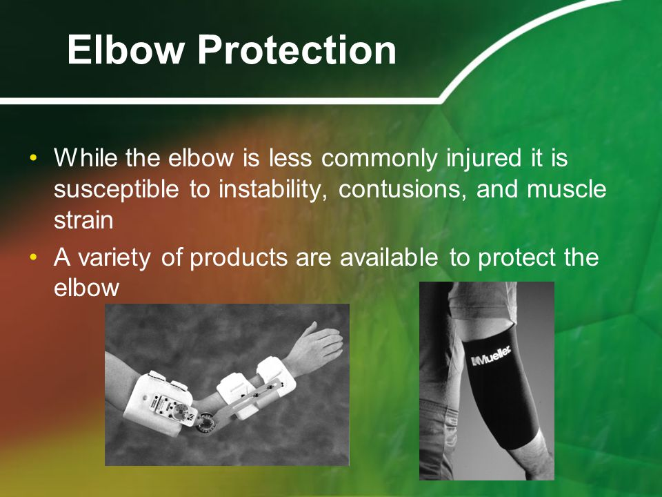 Elbow Protection While the elbow is less commonly injured it is susceptible to instability, contusions, and muscle strain A variety of products are available to protect the elbow