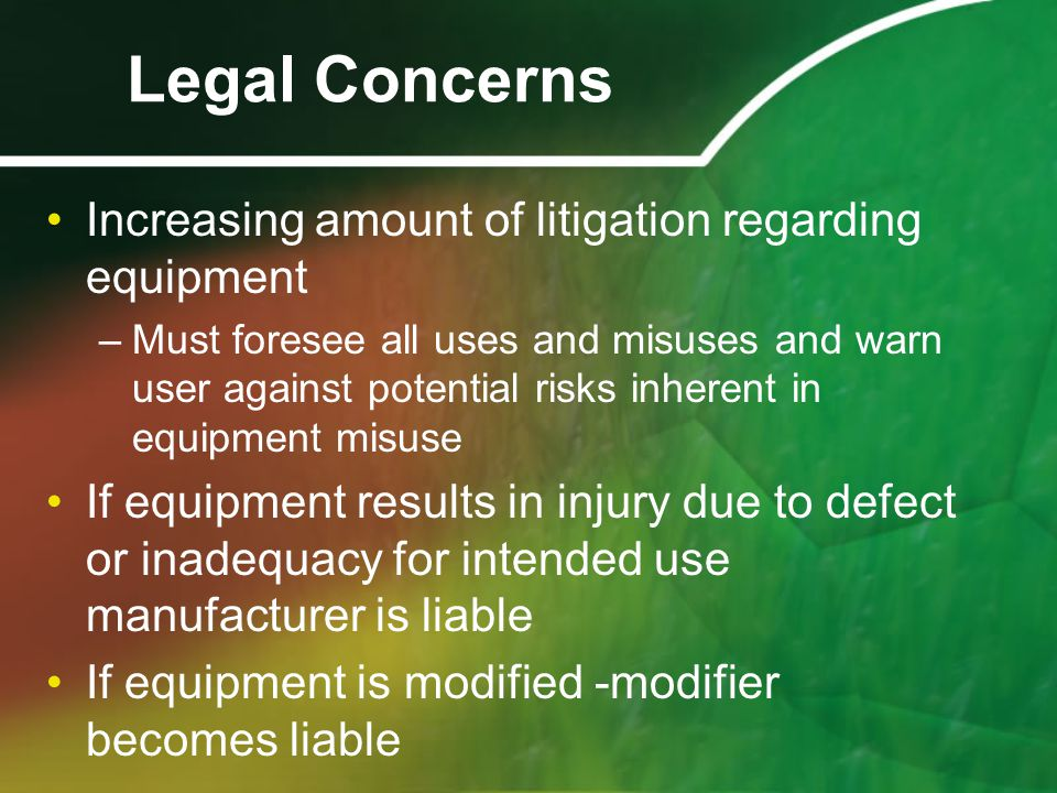 Legal Concerns To avoid litigation, athletic trainer should follow specific use instructions of equipment exactly –If the athletic trainer's modification results in injury the ATC and the institution are subject to a suit (tort)