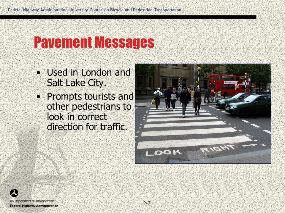 Federal Highway Administration University Course on Bicycle and Pedestrian Transportation 2-7 Pavement Messages Used in London and Salt Lake City.