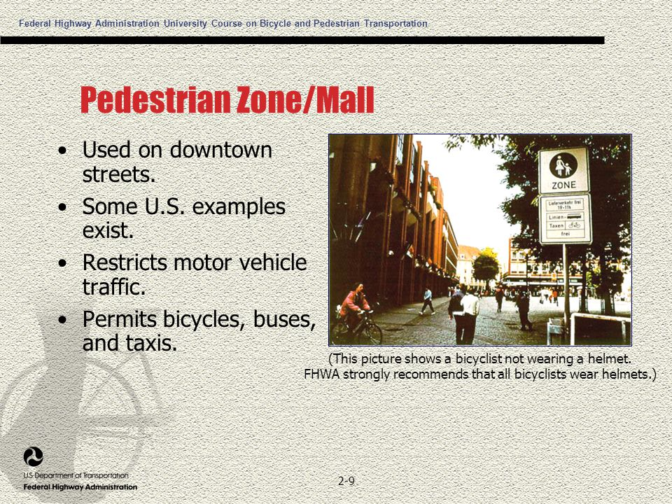 Federal Highway Administration University Course on Bicycle and Pedestrian Transportation 2-9 Pedestrian Zone/Mall Used on downtown streets.