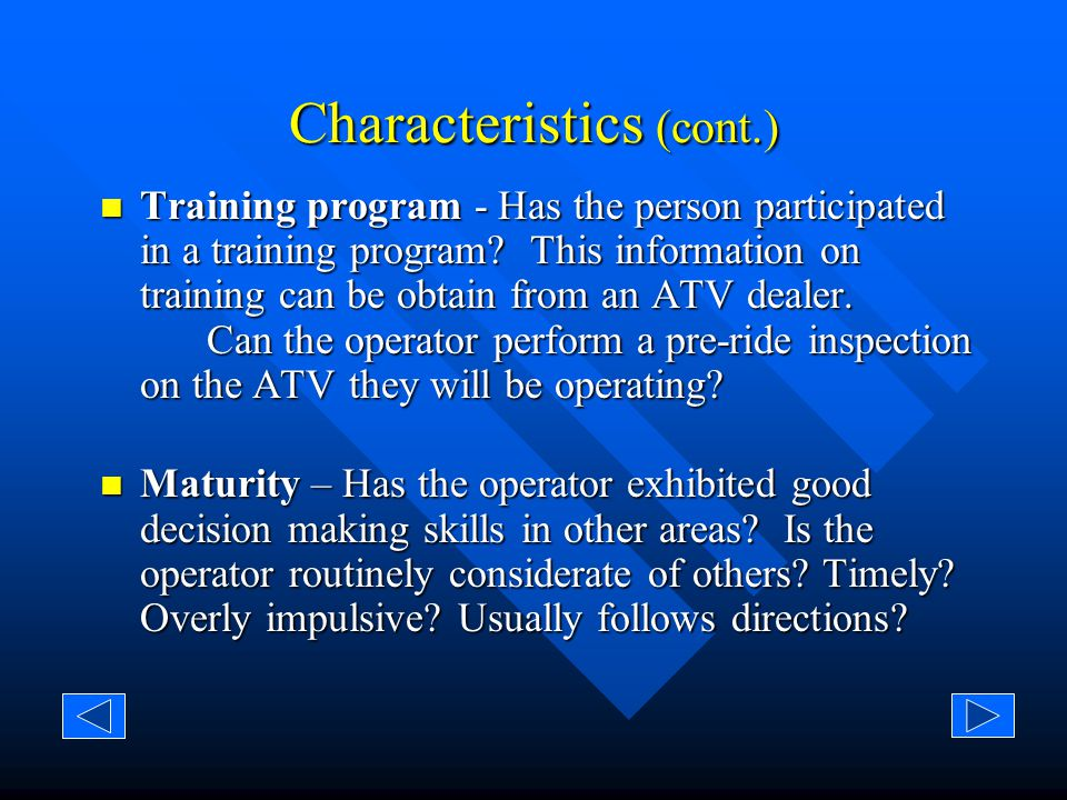 Characteristics Characteristics in this presentation refer to distinct traits, features, or qualities that are found with those that operate ATVs safely.