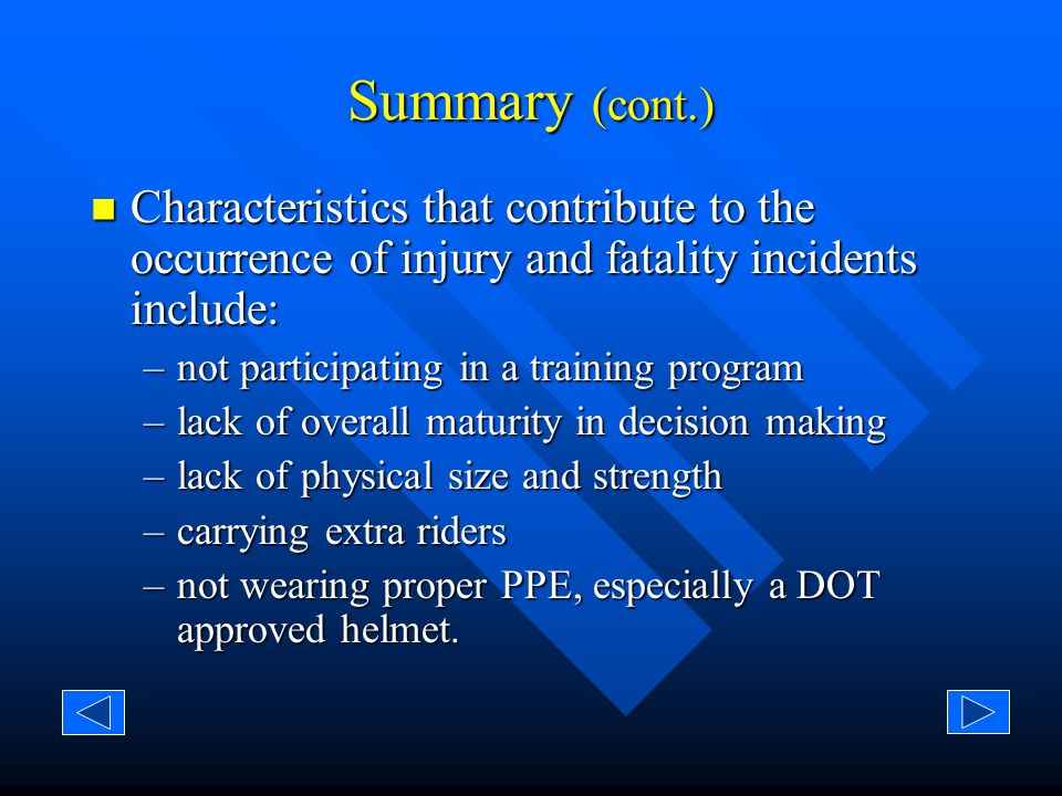 Summary (cont.) Most injuries occur: Most injuries occur: – on non-farm locations –to the operator, between 15-19 yrs of age –to males –during the day.