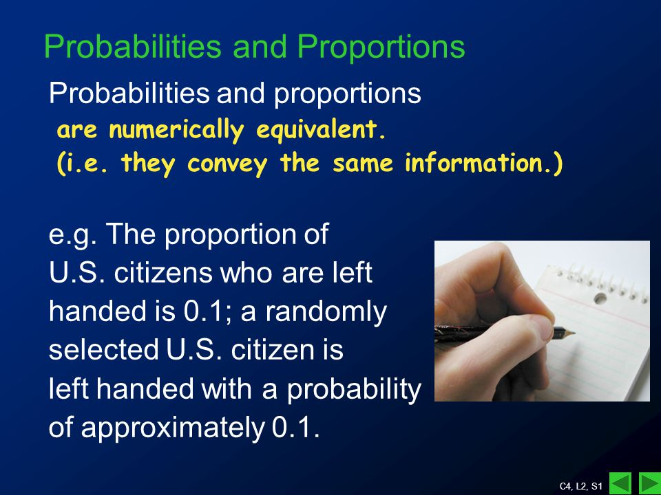 C4, L2, S1 Probabilities and Proportions Probabilities and proportions are numerically equivalent.