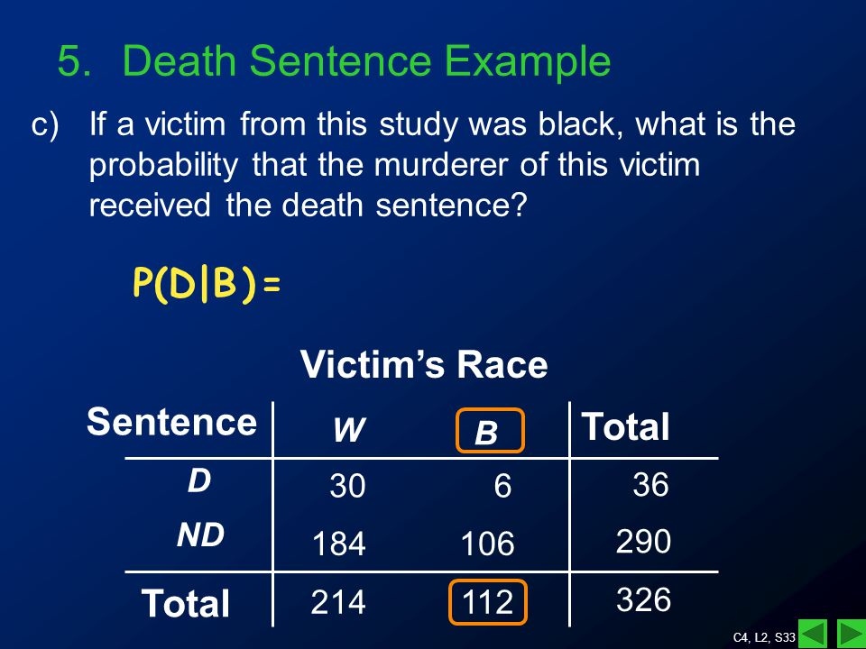 C4, L2, S33 5.Death Sentence Example c)If a victim from this study was black, what is the probability that the murderer of this victim received the death sentence.