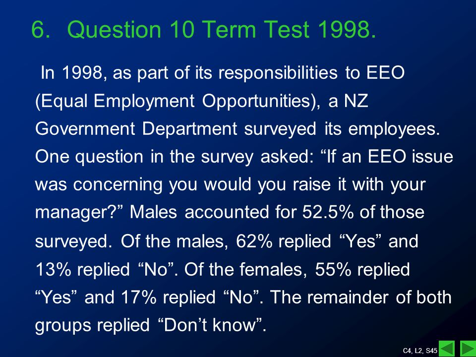 C4, L2, S45 In 1998, as part of its responsibilities to EEO (Equal Employment Opportunities), a NZ Government Department surveyed its employees.
