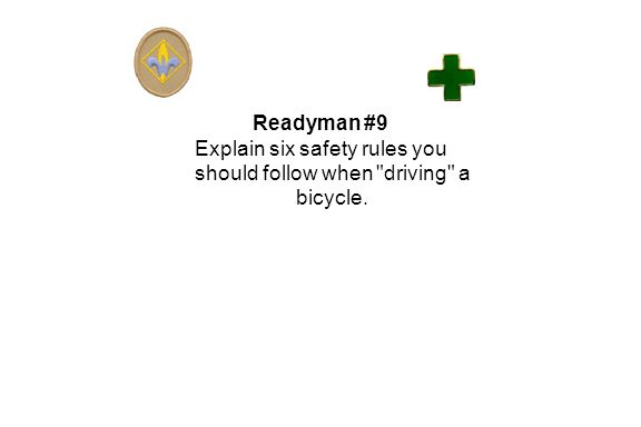 Readyman #9 Explain six safety rules you should follow when driving a bicycle.