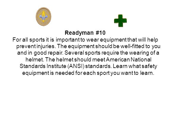 Readyman #10 For all sports it is important to wear equipment that will help prevent injuries.