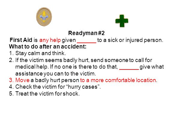 Readyman #2 First Aid is any help given ______ to a sick or injured person.