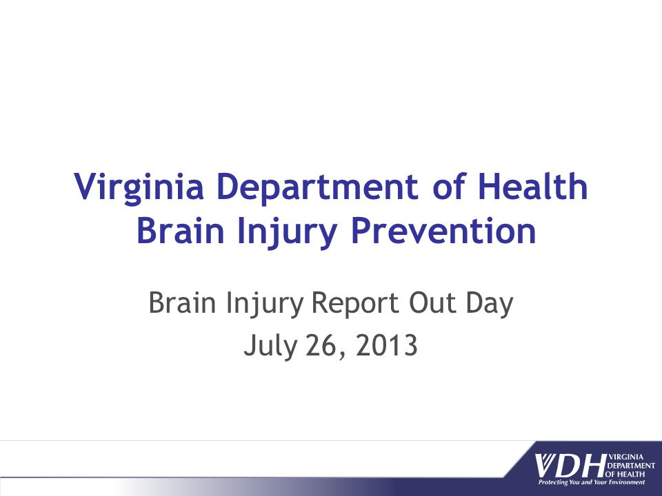 Virginia Department of Health Brain Injury Prevention Brain Injury Report Out Day July 26, 2013