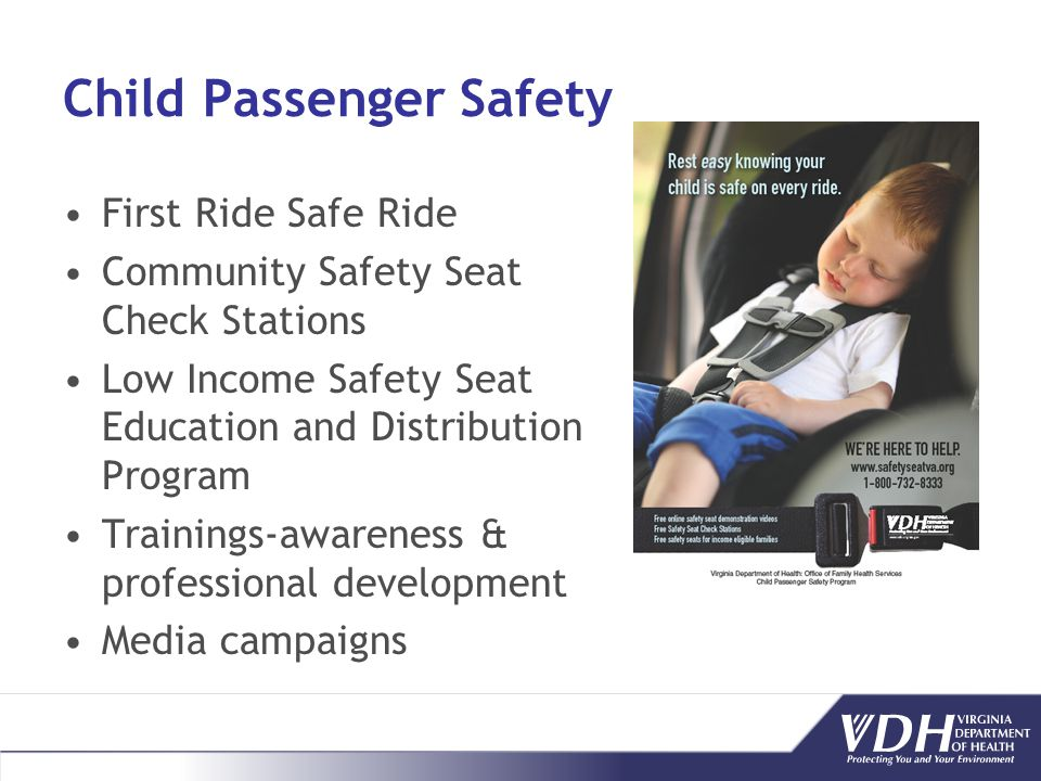 Child Passenger Safety First Ride Safe Ride Community Safety Seat Check Stations Low Income Safety Seat Education and Distribution Program Trainings-awareness & professional development Media campaigns