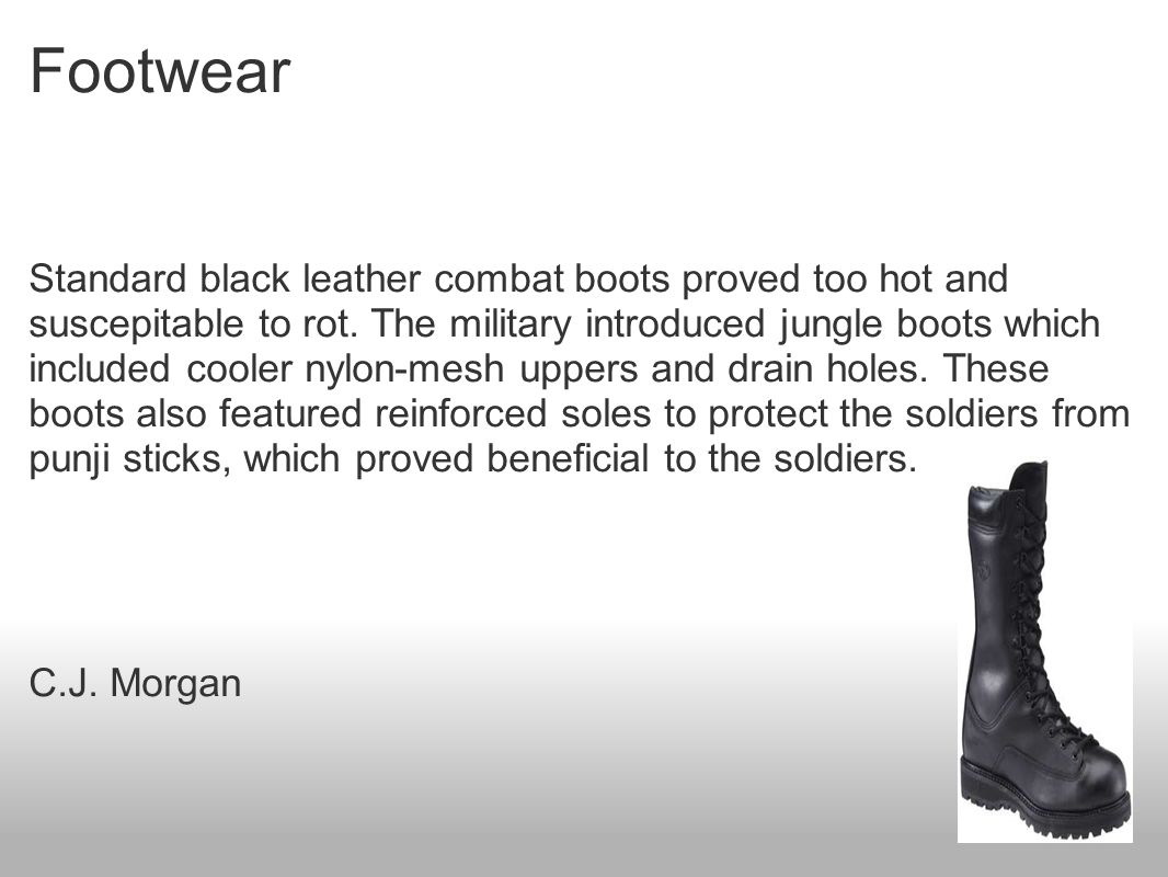 Footwear Standard black leather combat boots proved too hot and suscepitable to rot.